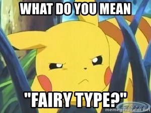 "Unimpressed Pikachu - what do you mean ""fairy type?"""