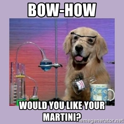 Dog Scientist - bow-how would you like your martini?