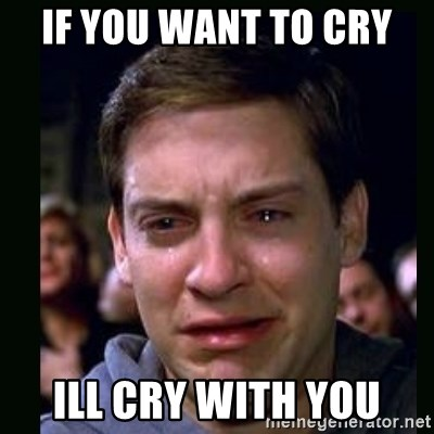 crying peter parker - If you want to cry  ILL CRY WITH YOU