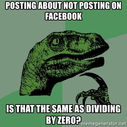 Raptor - posting about not posting on facebook is that the same as dividing by zero?