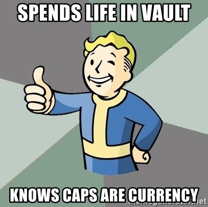 Fallout Boy - Spends life in vault knows caps are currency