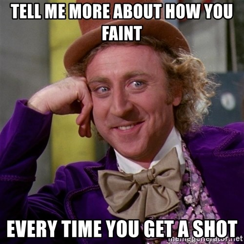 Willy Wonka - Tell me more about how you faint Every time you get a shot