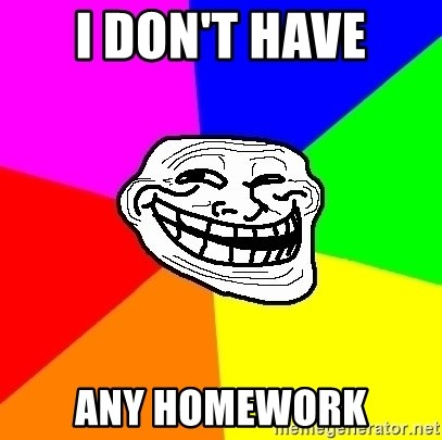 Trollface - I don't have any homework