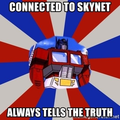 Optimus Prime - Connected to Skynet  Always tells the Truth