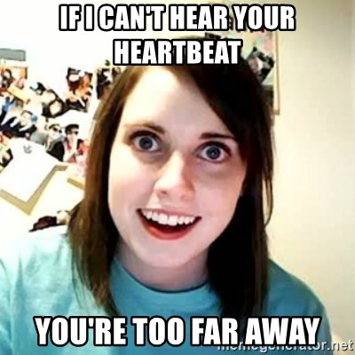 Overly Attached Girlfriend 2 - IF I CAN'T HEAR YOUR HEARTBEAT YOU'RE TOO FAR AWAY