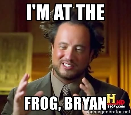 Ancient Aliens - I'm at the frog, Bryan
