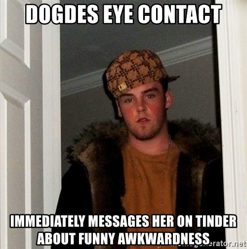 Scumbag Steve - Dogdes eye contact immediately messages her on tinder about funny awkwardness