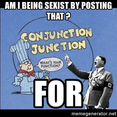 Grammar Nazi - Am i being sexist by posting that ? for