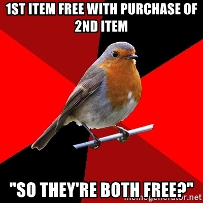 """Retail Robin - 1st item free with purchase of 2nd item """"so they're both free?"""""""