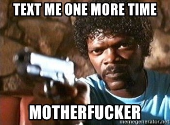 Pulp Fiction - text me one more time motherfucker