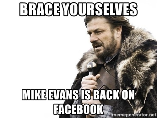 Winter is Coming - Brace yourselves Mike Evans is back on Facebook