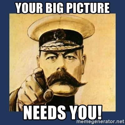 your country needs you - Your BIG PICTURE Needs you!