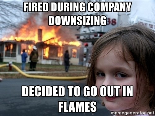 Disaster Girl - Fired during company downsizing decided to go out in flames