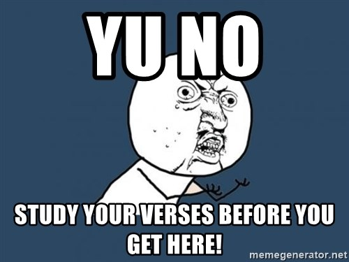 YU NO - yu no  study your verses before you get here!
