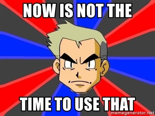Professor Oak - Now is not the Time to use that