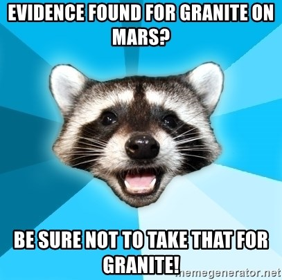Lame Pun Coon - Evidence found for granite on mars? be sure not to take that for granite!