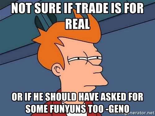 Futurama Fry - Not sure if Trade is For Real Or if he Should have ASked for Some Funyuns Too -Geno
