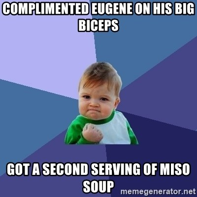 Success Kid - COMPLIMENTED EUGENE ON HIS BIG BICEPS GOT A SECOND SERVING OF MISO SOUP