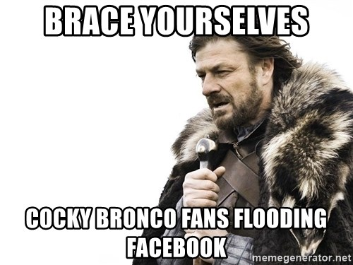 Winter is Coming - Brace yourselves cocky bronco fans flooding facebook