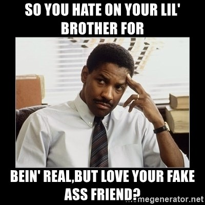 Denzel Washington - So You Hate On Your Lil' Brother For Bein' Real,But Love Your Fake Ass Friend?