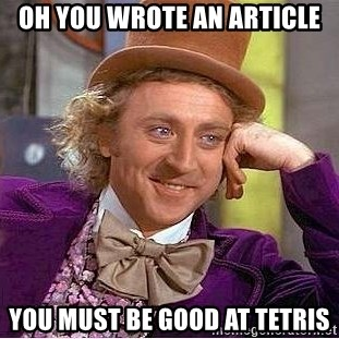 Willy Wonka - oh you wrote an article You must be good at tetris