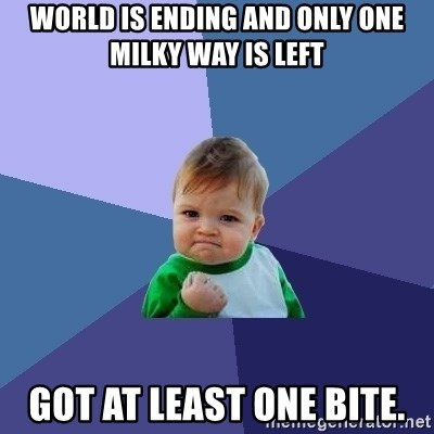 Success Kid - World is ending and only one milky way is left Got at least one bite.