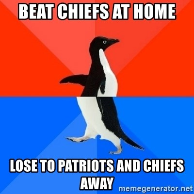 Socially Awesome Awkward Penguin - beat chiefs at home lose to patriots and chiefs away