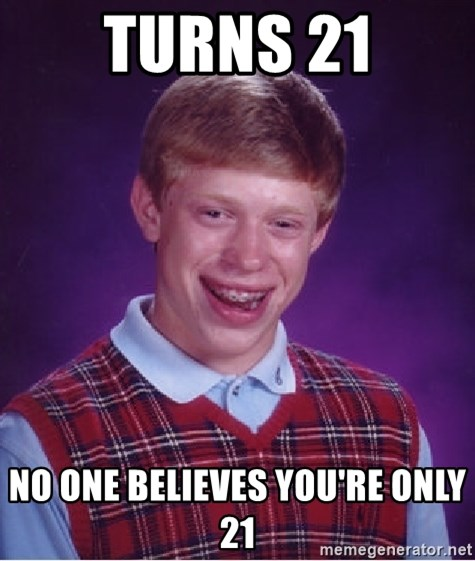 Bad Luck Brian - turns 21 no one believes you're only 21