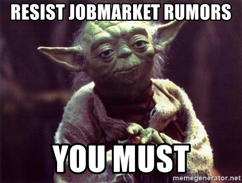 Yoda - resist jobmarket rumors  you must