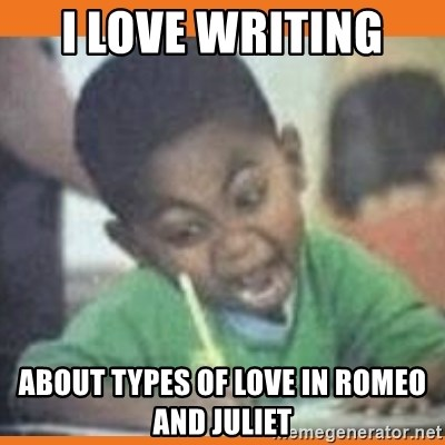 I FUCKING LOVE  - I LOVE WRITING  About TYPES OF LOVE IN ROMEO AND JULIET