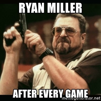 am i the only one around here - RYAN MILLER AFTER EVERY GAME