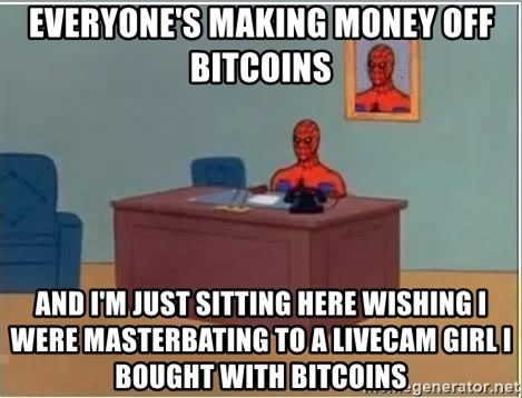spiderman masterbating - everyone's making money off bitcoins and i'm just sitting here wishing i were masterbating to a livecam girl i bought with bitcoins