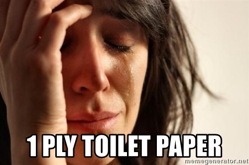 First World Problems -  1 PLY TOILET PAPER