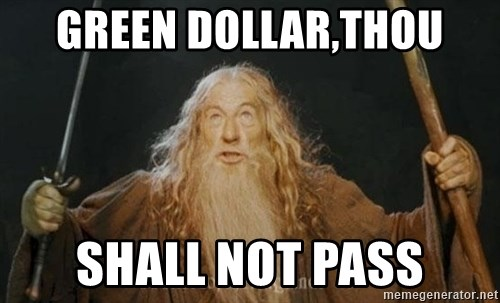 You shall not pass - GREEN DOLLAR,THOU shalL not pass