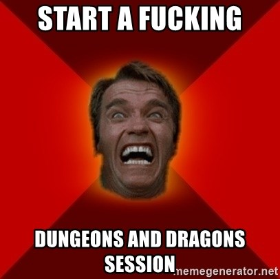 Angry Arnold - start a fucking dungeons and dragons session
