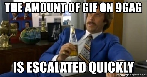 That escalated quickly-Ron Burgundy - the amount of gif on 9gag is escalated quickly