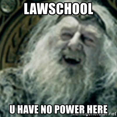 you have no power here - Lawschool u have no power here
