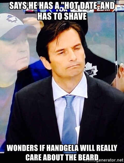 "Dallas Eakins - Says he has a ""Hot Date  and has to Shave Wonders if handgela will really care about the beard"