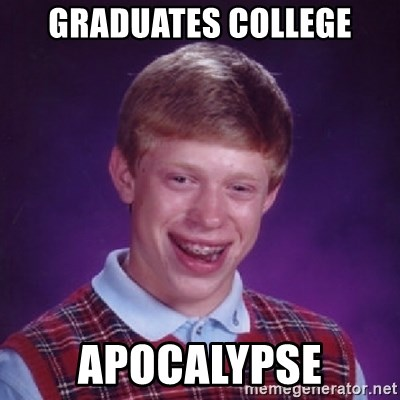 Bad Luck Brian - Graduates College Apocalypse