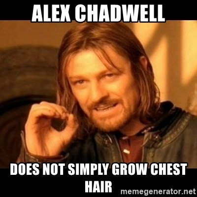 Does not simply walk into mordor Boromir  - Alex chadwell Does not simply grow Chest hair