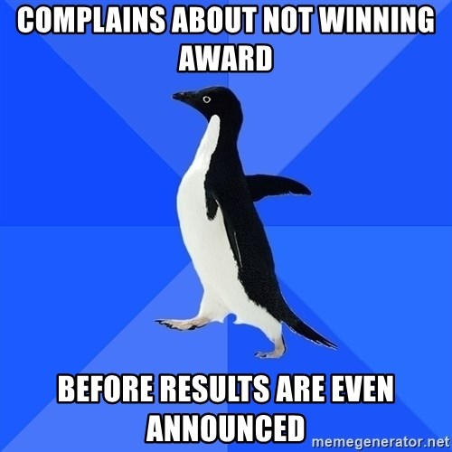 Socially Awkward Penguin - Complains about not winning award  before results are even announced