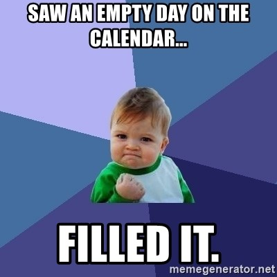 Success Kid - Saw an empty day on the calendar... Filled it.