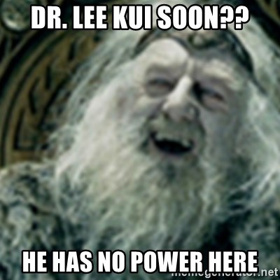 you have no power here - Dr. Lee kui soon?? he has no power here