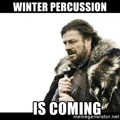 Winter is Coming - WINTER PERCUSSION      IS COMING