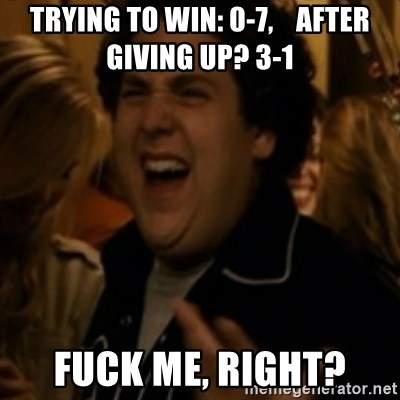 Jonah Hill - Trying to win: 0-7,    After Giving up? 3-1 Fuck Me, Right?