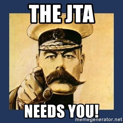 your country needs you - The JTA Needs YOU!
