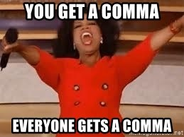 giving oprah - you get a comma everyone gets a comma