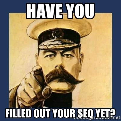 your country needs you - Have YOU Filled out your SEQ Yet?