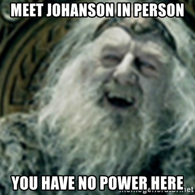 you have no power here - Meet Johanson in person You have no power here