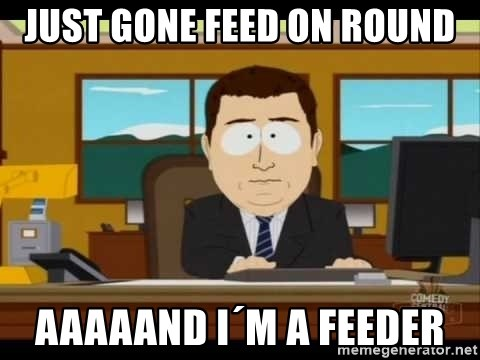south park aand it's gone - JUST GONE FEED ON ROUND AAAAAND I´M A FEEDER